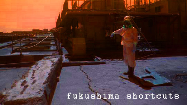 fatagaga`s radical noise - fukushima-shortcuts