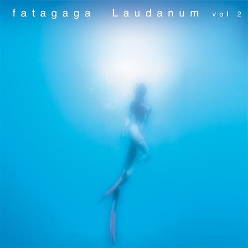 Satori Hype Records releases fatagaga Laudanum Vol 2